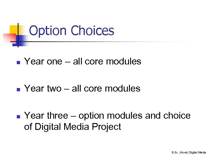 Option Choices n Year one – all core modules n Year two – all