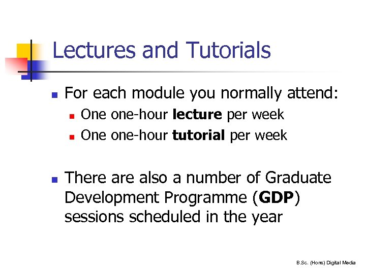 Lectures and Tutorials n For each module you normally attend: n n n 6