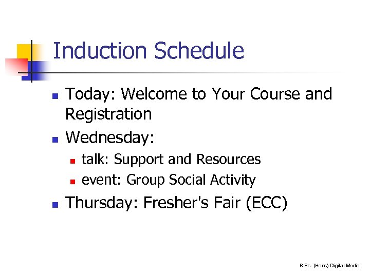 Induction Schedule n n Today: Welcome to Your Course and Registration Wednesday: n n