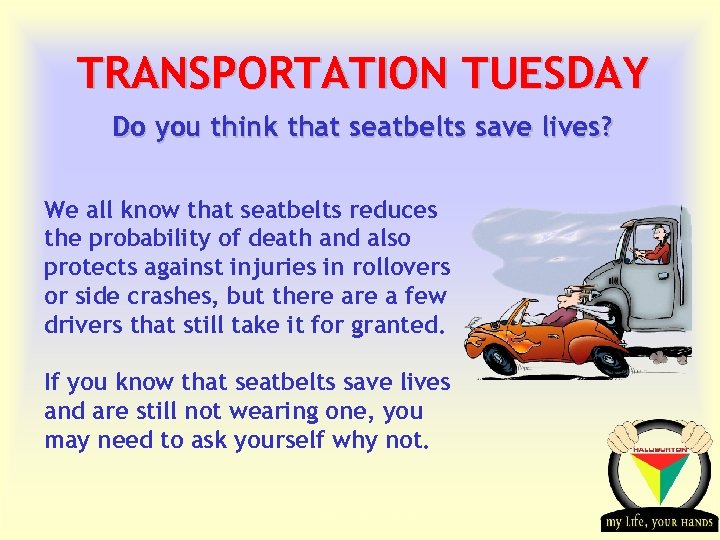 TRANSPORTATION TUESDAY Do you think that seatbelts save lives? We all know that seatbelts