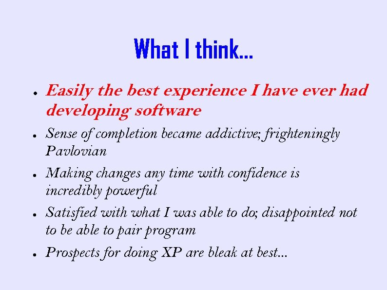 What I think. . . ● ● ● Easily the best experience I have