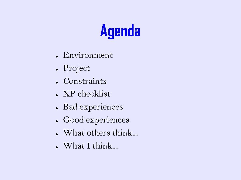 Agenda ● ● ● ● Environment Project Constraints XP checklist Bad experiences Good experiences