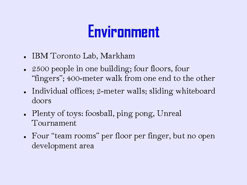 Environment ● ● ● IBM Toronto Lab, Markham 2500 people in one building; four