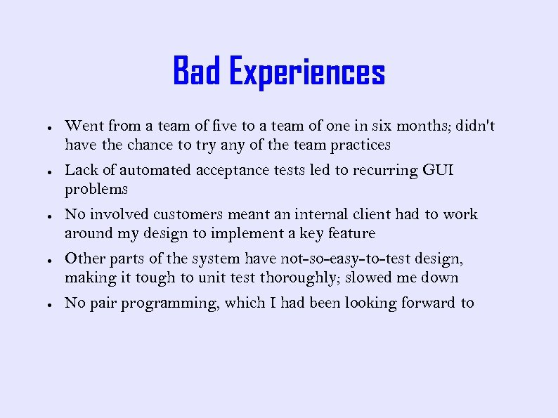 Bad Experiences ● ● ● Went from a team of five to a team