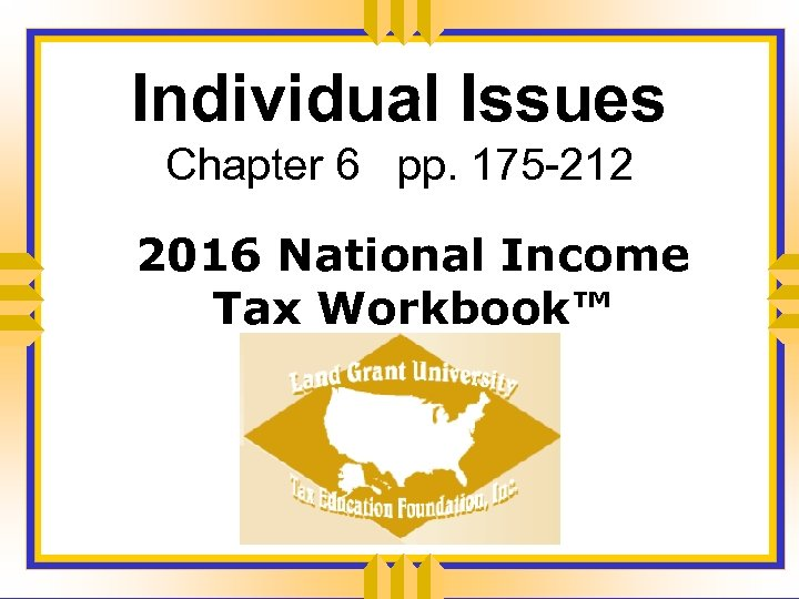 Individual Issues Chapter 6 pp. 175 -212 2016 National Income Tax Workbook™