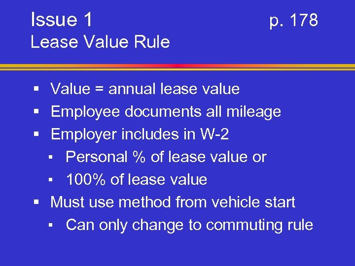 Issue 1 p. 178 Lease Value Rule § Value = annual lease value §