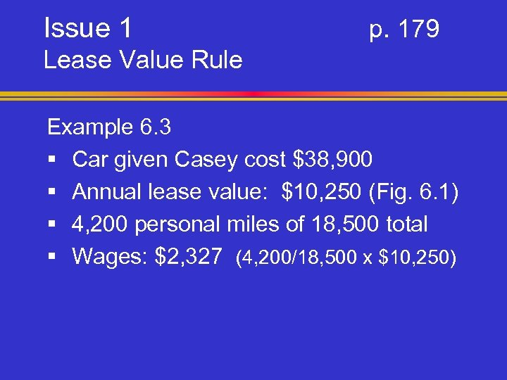 Issue 1 p. 179 Lease Value Rule Example 6. 3 § Car given Casey