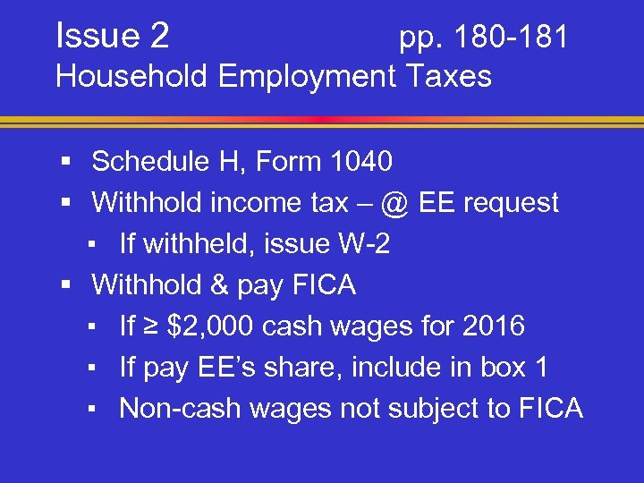 Issue 2 pp. 180 -181 Household Employment Taxes § Schedule H, Form 1040 §