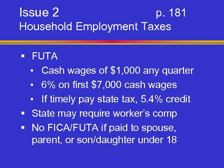 Issue 2 p. 181 Household Employment Taxes § FUTA ▪ Cash wages of $1,