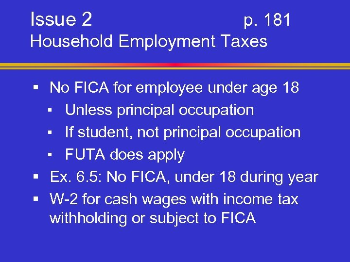 Issue 2 p. 181 Household Employment Taxes § No FICA for employee under age