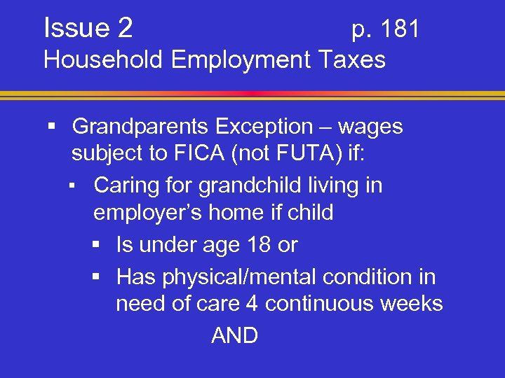 Issue 2 p. 181 Household Employment Taxes § Grandparents Exception – wages subject to