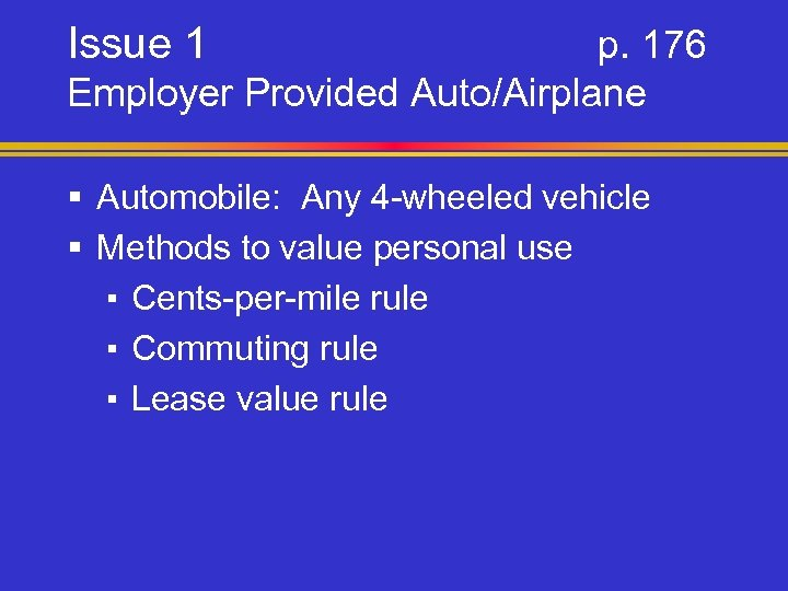 Issue 1 p. 176 Employer Provided Auto/Airplane § Automobile: Any 4 -wheeled vehicle §