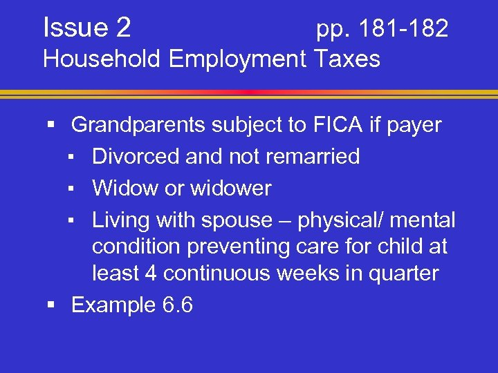 Issue 2 pp. 181 -182 Household Employment Taxes § Grandparents subject to FICA if