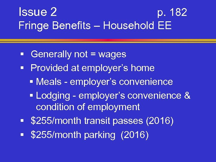 Issue 2 p. 182 Fringe Benefits – Household EE § Generally not = wages