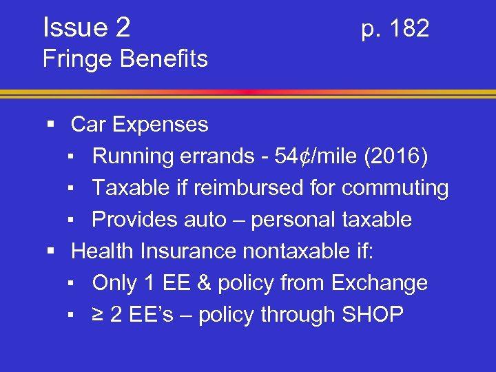 Issue 2 p. 182 Fringe Benefits § Car Expenses ▪ Running errands - 54¢/mile