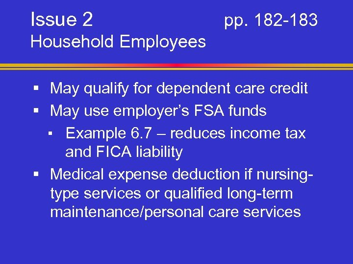 Issue 2 pp. 182 -183 Household Employees § May qualify for dependent care credit