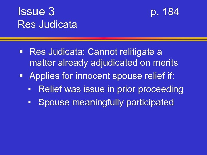 Issue 3 p. 184 Res Judicata § Res Judicata: Cannot relitigate a matter already