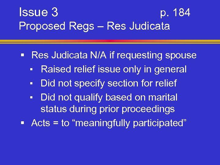 Issue 3 p. 184 Proposed Regs – Res Judicata § Res Judicata N/A if