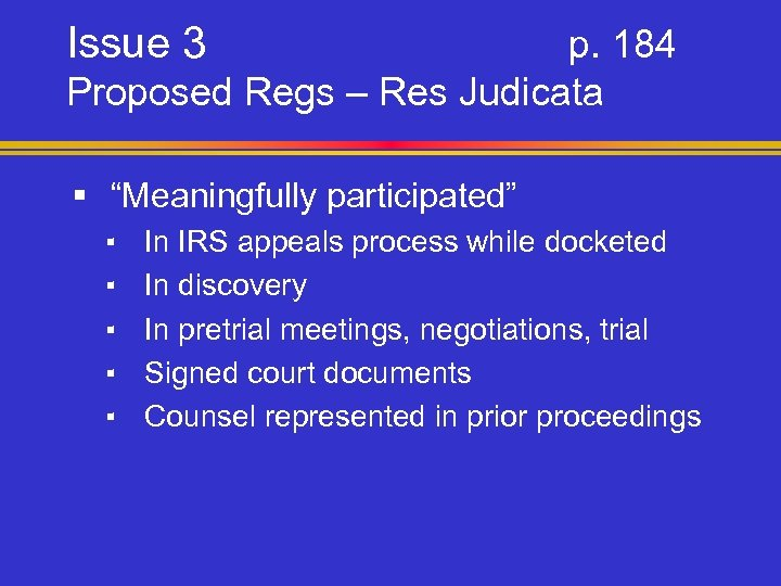 """Issue 3 p. 184 Proposed Regs – Res Judicata § """"Meaningfully participated"""" ▪ ▪"""
