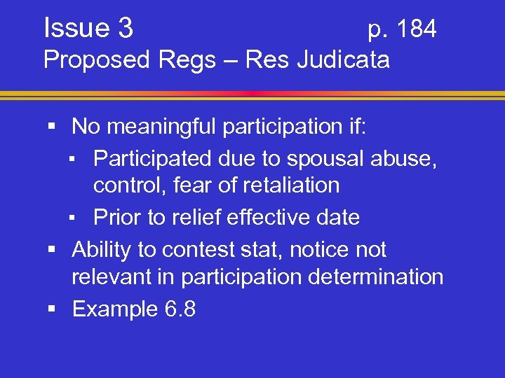 Issue 3 p. 184 Proposed Regs – Res Judicata § No meaningful participation if: