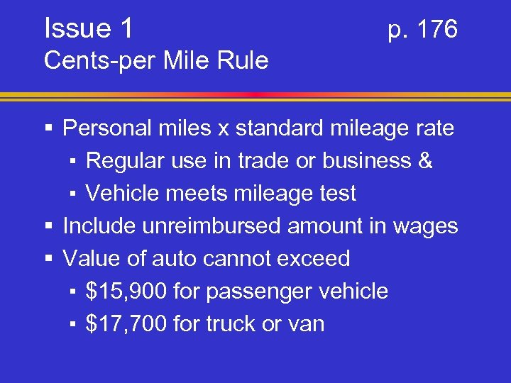 Issue 1 p. 176 Cents-per Mile Rule § Personal miles x standard mileage rate