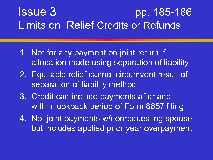 Issue 3 pp. 185 -186 Limits on Relief Credits or Refunds 1. Not for