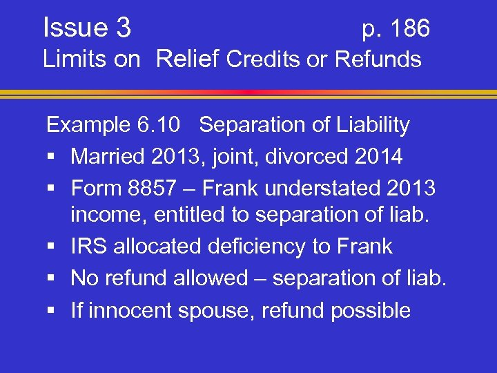 Issue 3 p. 186 Limits on Relief Credits or Refunds Example 6. 10 Separation