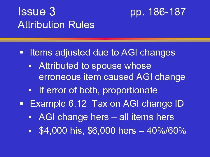 Issue 3 pp. 186 -187 Attribution Rules § Items adjusted due to AGI changes