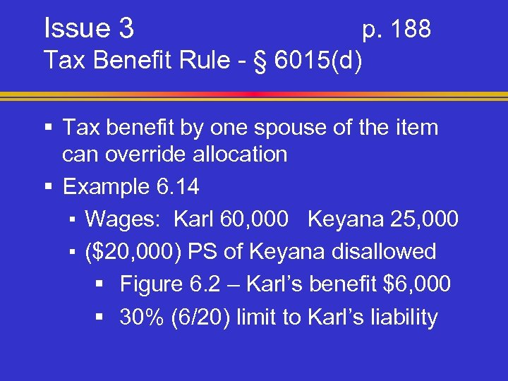 Issue 3 p. 188 Tax Benefit Rule - § 6015(d) § Tax benefit by