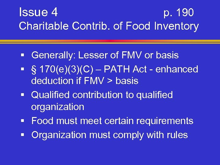 Issue 4 p. 190 Charitable Contrib. of Food Inventory § Generally: Lesser of FMV