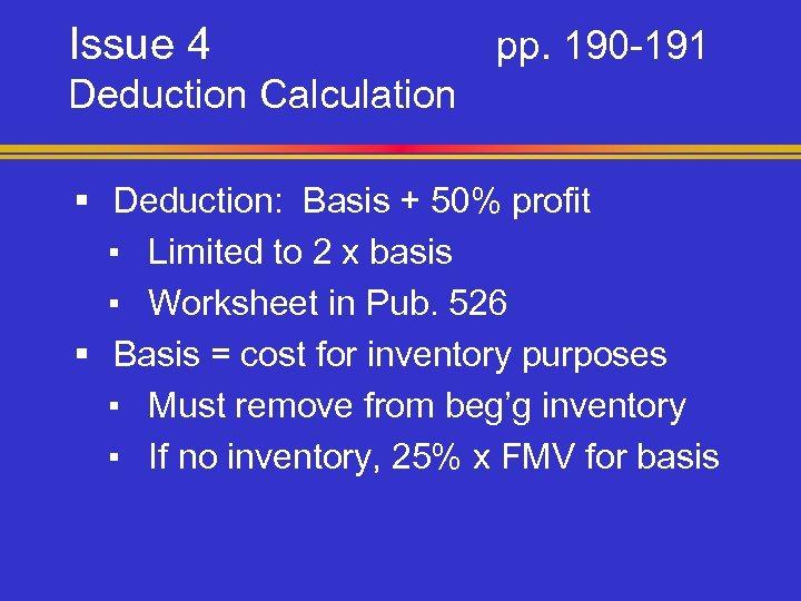 Issue 4 pp. 190 -191 Deduction Calculation § Deduction: Basis + 50% profit ▪