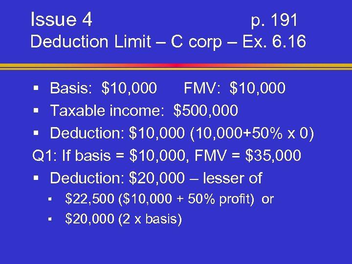 Issue 4 p. 191 Deduction Limit – C corp – Ex. 6. 16 §