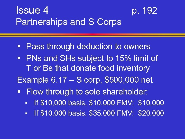 Issue 4 p. 192 Partnerships and S Corps § Pass through deduction to owners