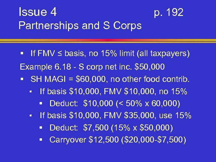 Issue 4 p. 192 Partnerships and S Corps § If FMV ≤ basis, no