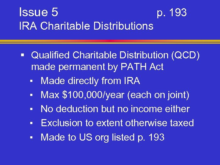 Issue 5 p. 193 IRA Charitable Distributions § Qualified Charitable Distribution (QCD) made permanent