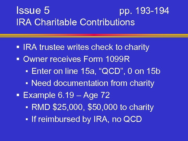 Issue 5 pp. 193 -194 IRA Charitable Contributions § IRA trustee writes check to