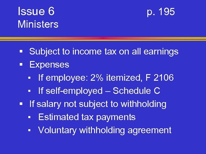 Issue 6 p. 195 Ministers § Subject to income tax on all earnings §