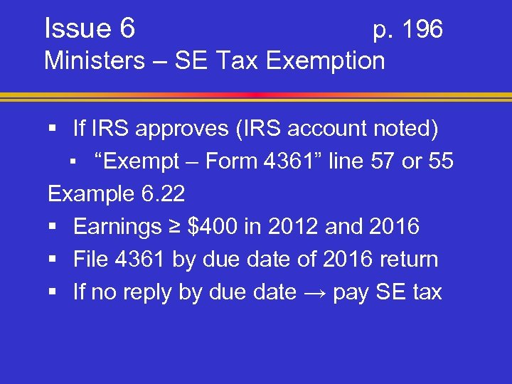 Issue 6 p. 196 Ministers – SE Tax Exemption § If IRS approves (IRS