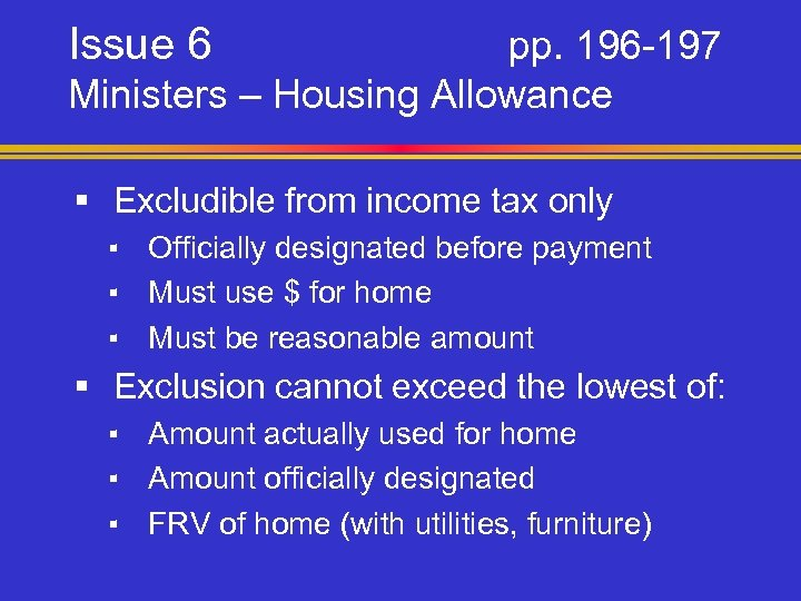 Issue 6 pp. 196 -197 Ministers – Housing Allowance § Excludible from income tax