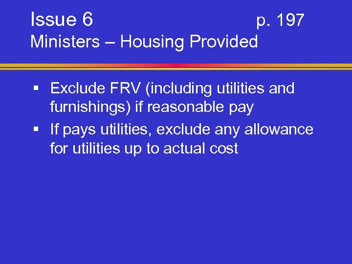 Issue 6 p. 197 Ministers – Housing Provided § Exclude FRV (including utilities and