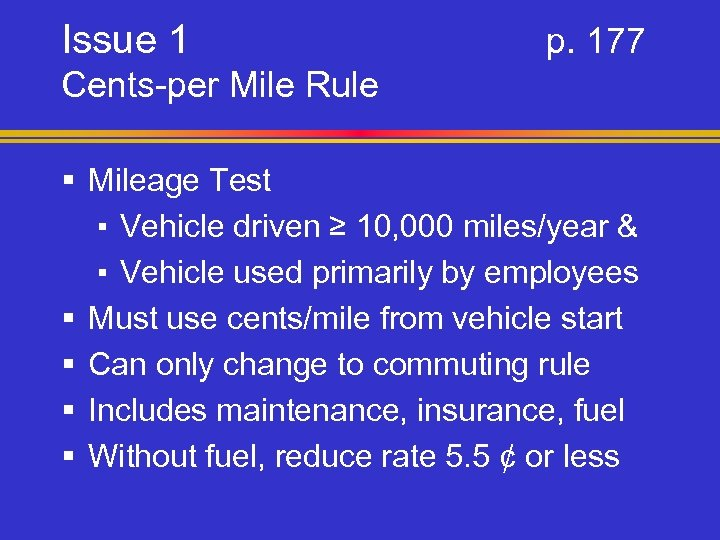 Issue 1 p. 177 Cents-per Mile Rule § Mileage Test ▪ Vehicle driven ≥
