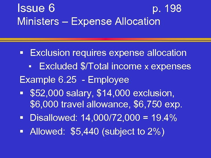 Issue 6 p. 198 Ministers – Expense Allocation § Exclusion requires expense allocation ▪