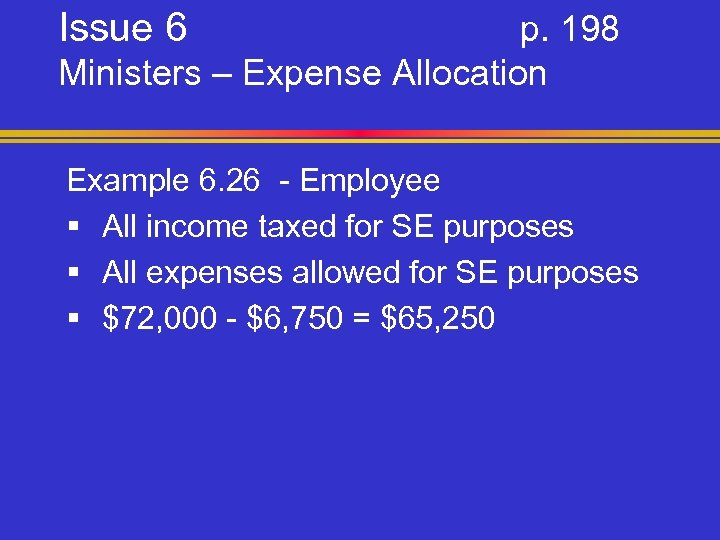 Issue 6 p. 198 Ministers – Expense Allocation Example 6. 26 - Employee §