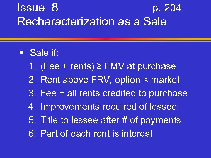 Issue 8 p. 204 Recharacterization as a Sale § Sale if: 1. (Fee +