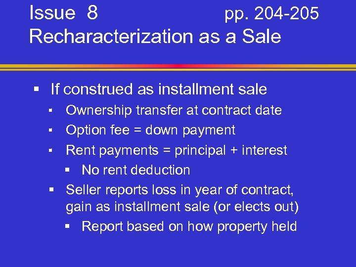 Issue 8 pp. 204 -205 Recharacterization as a Sale § If construed as installment