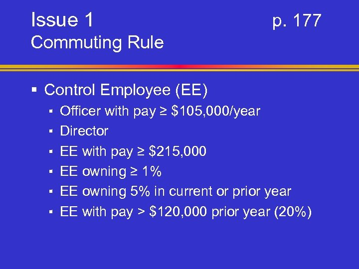 Issue 1 p. 177 Commuting Rule § Control Employee (EE) ▪ ▪ ▪ Officer