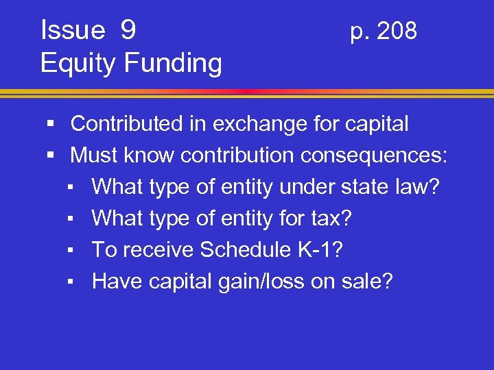 Issue 9 Equity Funding p. 208 § Contributed in exchange for capital § Must