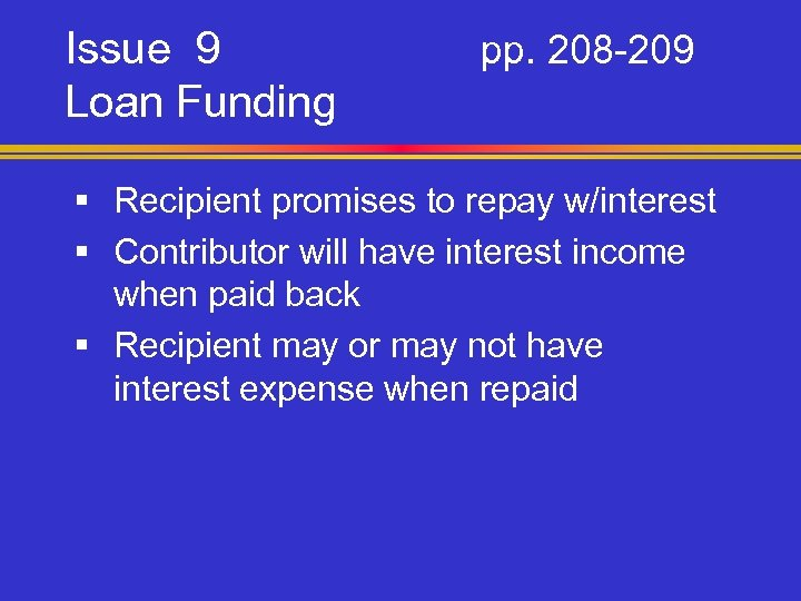 Issue 9 Loan Funding pp. 208 -209 § Recipient promises to repay w/interest §
