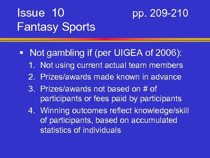 Issue 10 Fantasy Sports pp. 209 -210 § Not gambling if (per UIGEA of