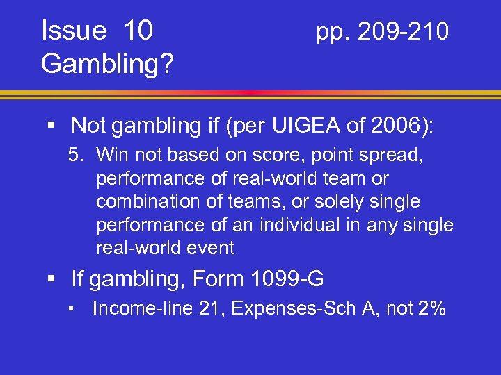 Issue 10 Gambling? pp. 209 -210 § Not gambling if (per UIGEA of 2006):
